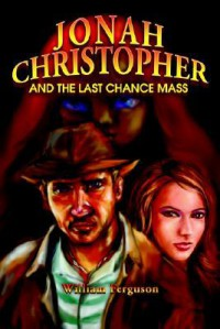 Jonah Christopher and the Last Chance Mass - William Ferguson