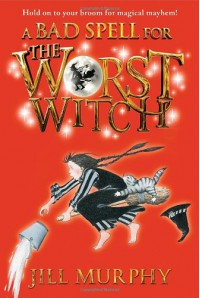 A Bad Spell for the Worst Witch - Jill Murphy, Jill Murphy