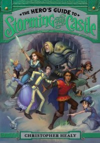 The Hero's Guide to Storming the Castle - Todd Harris, Christopher Healy