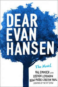 Dear Evan Hansen: The Novel - Steven Levenson, Justin Paul, Benj Pasek, Val Emmich