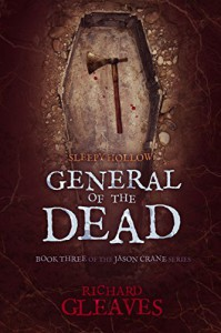 SLEEPY HOLLOW: General of the Dead (Jason Crane Book 3) - Richard Gleaves