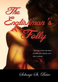 The Englishman's Folly - Solange St. Brice