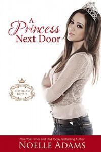 A Princess Next Door (Rothman Royals Book 1) - Noelle  Adams