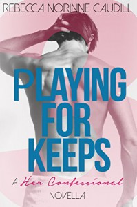Her Confessional #3: Playing For Keeps - Rebecca Norinne Caudill