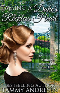 Taming A Duke's Reckless Heart: Victorian Historical Romance - Tammy Andresen