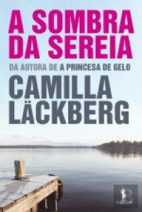 A Sombra da Sereia (Patrik Hedström, #6) - Camilla Läckberg