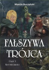 Fałszywa Trójca. Część 1 - Kres wieczności  - Marcin Buczyński