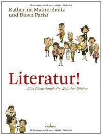 Literatur! Eine Reise durch die Welt der Bücher - Katharina Mahrenholtz, Dawn Parisi