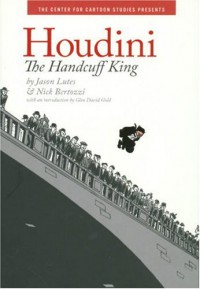 Houdini: The Handcuff King - Jason Lutes, Nick Bertozzi