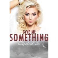 Give Me Something - Elizabeth   Lee