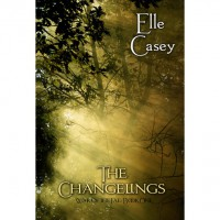 The Changelings (War of the Fae, #1) - Elle Casey