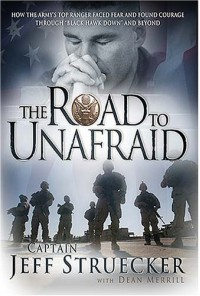 The Road to Unafraid: How the Army's Top Ranger Faced Fear and Found Courage through - Jeff Struecker
