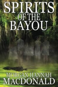 Spirits Of The Bayou (The Spirits Trilogy) (Volume 3) - Morgan Hannah MacDonald