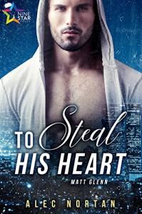 To Steal His Heart (Matt Glenn Book 1) - Alec Nortan