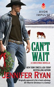 Can't Wait: (Originally appeared in the e-book anthology ALL I WANT FOR CHRISTMAS IS A COWBOY) - Jennifer Ryan