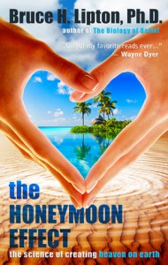 The Honeymoon Effect: The Science of Creating Heaven on Earth - Bruce H. Lipton