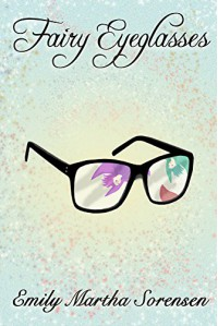 Fairy Eyeglasses (Fairy Senses Book 1) - Emily Martha Sorensen