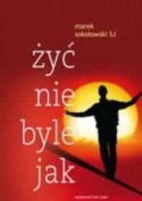 Żyć nie byle jak - o. Marek Sokołowski SJ