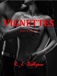 Vignettes - Tales of Passion - R.J. Redlynn