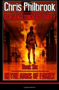 In the Arms of Family (Adrian's Undead Diary) (Volume 6) - Chris Philbrook