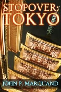 STOPOVER TOKYO - John P. Marquand