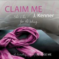 Claim Me: Stark Trilogy 2 - Sofia Willingham, J. Kenner