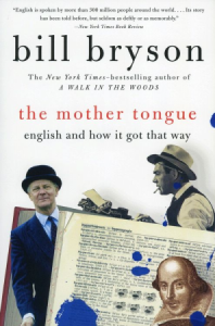 The Mother Tongue: English and How It Got That Way - Bill Bryson