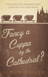 Fancy a Cuppa by the Cathedral? - Simon Duffin