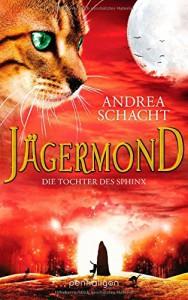 Jägermond - Die Tochter des Sphinx: Roman - Andrea Schacht