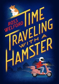 Time Traveling with a Hamster - Ross Welford
