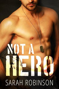 Not A Hero: A Bad Boy Marine Romance - Sarah Robinson