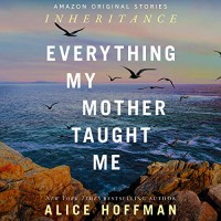 Everything My Mother Taught Me - Alice Hoffman, Brittany Pressley