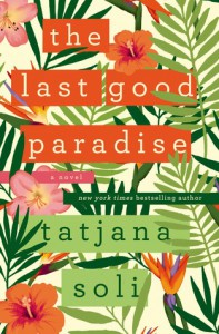 The Last Good Paradise: A Novel - Tatjana Soli