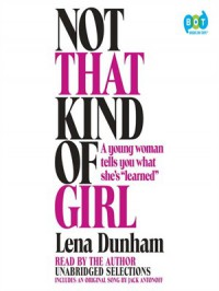 """Not That Kind of Girl: A young woman tells you what she's """"learned"""" - Lena Dunham"""