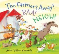 The Farmer's Away! Baa! Neigh! - Anne Vittur Kennedy