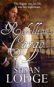 Rebellious Cargo: romance on the high seas - Susan Lodge