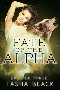 Fate of the Alpha: Episode 3: A Tarker's Hollow Serial - Tasha Black