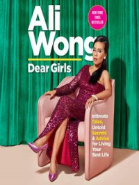 Dear Girls:  Intimate Tales, Untold Secrets & Advice for Living Your Best Life - Ali Wong