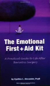 The Emotional First Aid Kit: A Practical Guide to Life After Bariatric Surgery - Cynthia L. Alexander