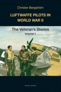 Luftwaffe Pilots in World War II: The Veterans' Stories - Volume 1 - Christer Bergström