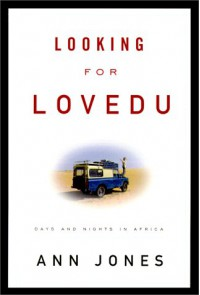 Looking for Lovedu: Days and Nights in Africa - Ann Jones