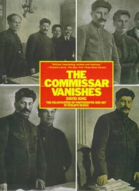 The Commissar Vanishes: The Falsification of Photographs and Art in Stalin's Russia - David King