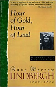 Hour of Gold, Hour of Lead: Diaries and Letters, 1929-1932 - Anne Morrow Lindbergh