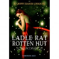 Ladle Rat Rotten Hut (The Grimm Diaries Prequels, #4) - Cameron Jace