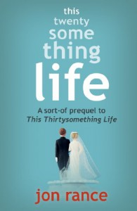 This Twentysomething Life: A sort-of prequel to This Thirtysomething Life - Jon Rance