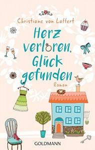 Herz verloren, Glück gefunden: Roman - Christiane von Laffert