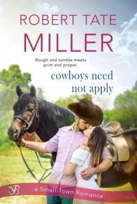 Cowboys Need Not Apply  - Robert Tate Miller