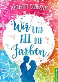 Wir und all die Farben - Michelle Schrenk