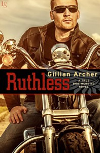 Ruthless: A True Brothers MC Novel - Gillian Archer