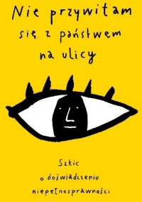 Nie przywitam się z państwem na ulicy. Szkic o doświadczaniu niepełnosprawności - Maria Reimann
